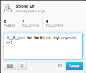 Shot of @__strong_elf's screen, showing basic tweet box containing the text: '@__ill_giant Not like the old days anymore, eh?'