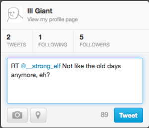 Shot of ill giant's screen, showing basic tweet box containing the text: 'RT @__strong_elf Not like the old days anymore, eh?'