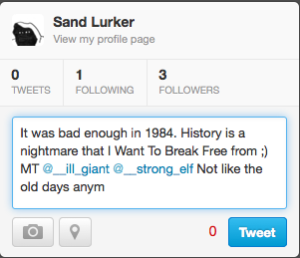 Shot of @__sand_lurker's screen, showing basic tweet box containing the text: 'It was bad enough in 1984. History is a nightmare that I Want To Break Free from ;) MT @__ill_giant @__strong_elf Not like the old days anym'.
